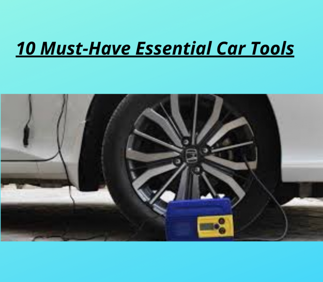 10 Must Have Essential Car Tools