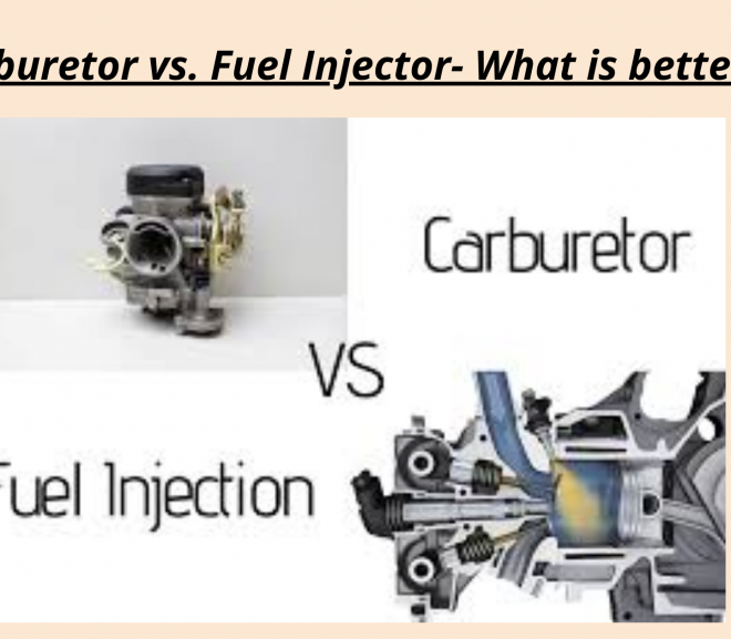 Carburetor vs. Fuel Injector – What is better?