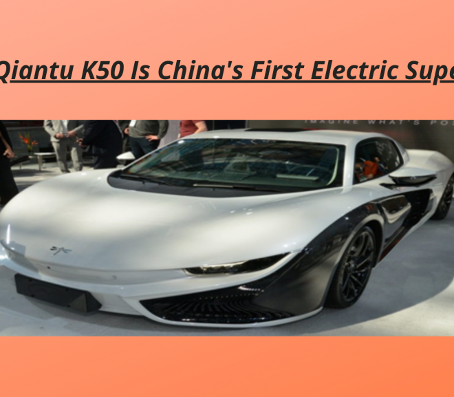The Qiantu K50 Is China's First Electric Supercar