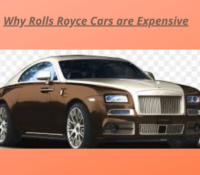 Why Rolls Royce Cars Are Expensive?