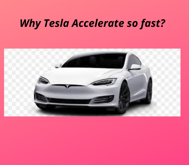 Why Tesla Accelerate so fast?